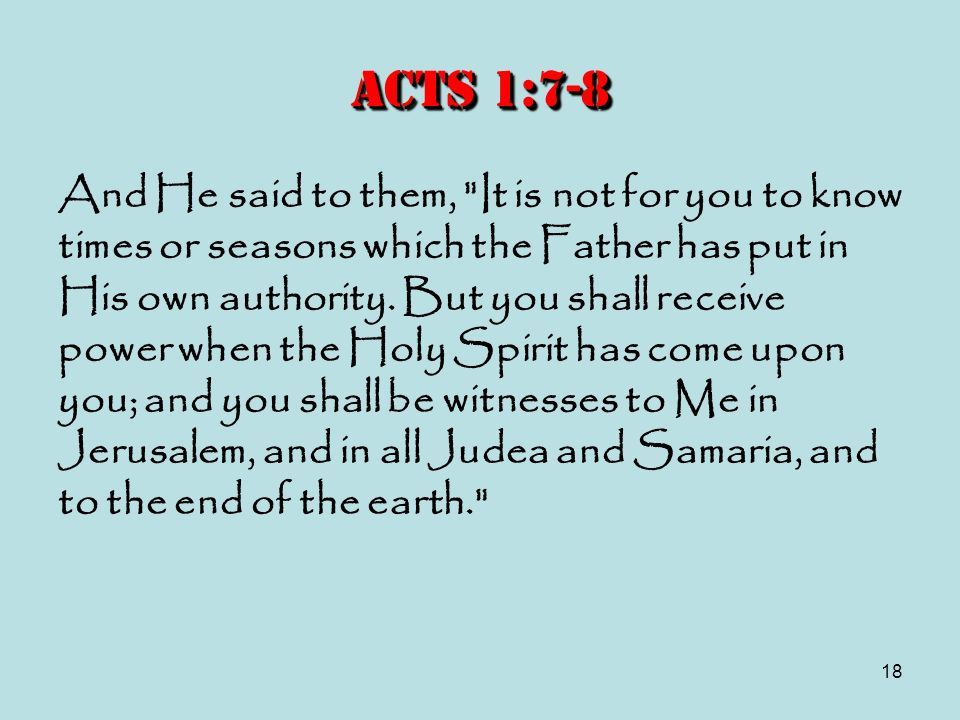 18 Acts 1:7-8 And He said to them,