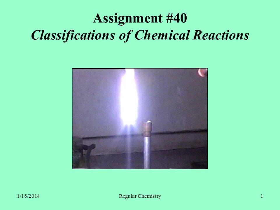 1/18/2014Regular Chemistry12 Single Replacement A + BX AX + B Cu (s.) + 2 AgNO 3(aq.) Cu(NO 3 ) 2(aq.) + 2 Ag (s.) Zn (s.) + 2 HCl (aq.) ZnCl 2(aq.) + H 2(g.) KBr (aq.) + F 2(g.)
