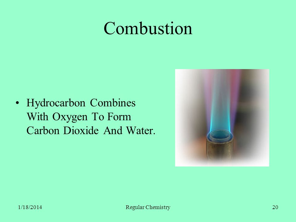 1/18/2014Regular Chemistry20 Combustion Hydrocarbon Combines With Oxygen To Form Carbon Dioxide And Water.