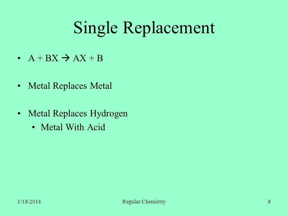 1/18/2014Regular Chemistry19 Double Replacement (Double Displacement) AX + BY AY + BX NaCl (aq.) + AgNO 3(aq.) NaCl (aq.) + AgNO 3(aq.) NaNO 3(aq.) + AgCl (s.) Precipitation Two Aqueous Solutions Form a Solid HClO 2(aq.) + KOH (aq.) HClO 2(aq.) + KOH (aq.) KClO 2(aq.) + H 2 O (l.) Acid / Base Two Aqueous Solutions Form Water