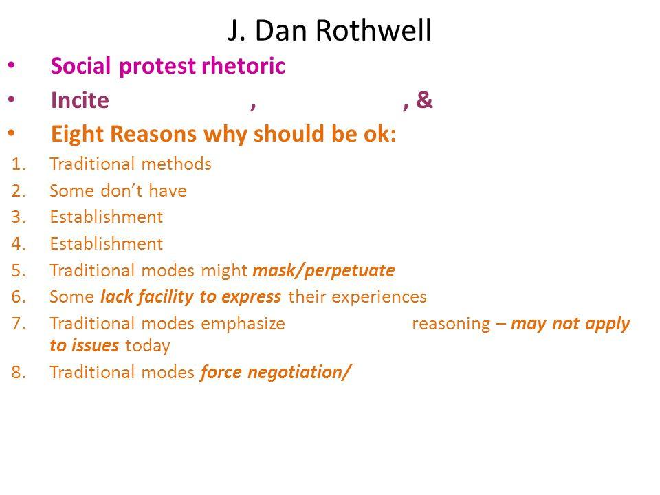J. Dan Rothwell Social protest rhetoric Incite,, & Eight Reasons why should be ok: 1.Traditional methods 2.Some dont have 3.Establishment 4.Establishm