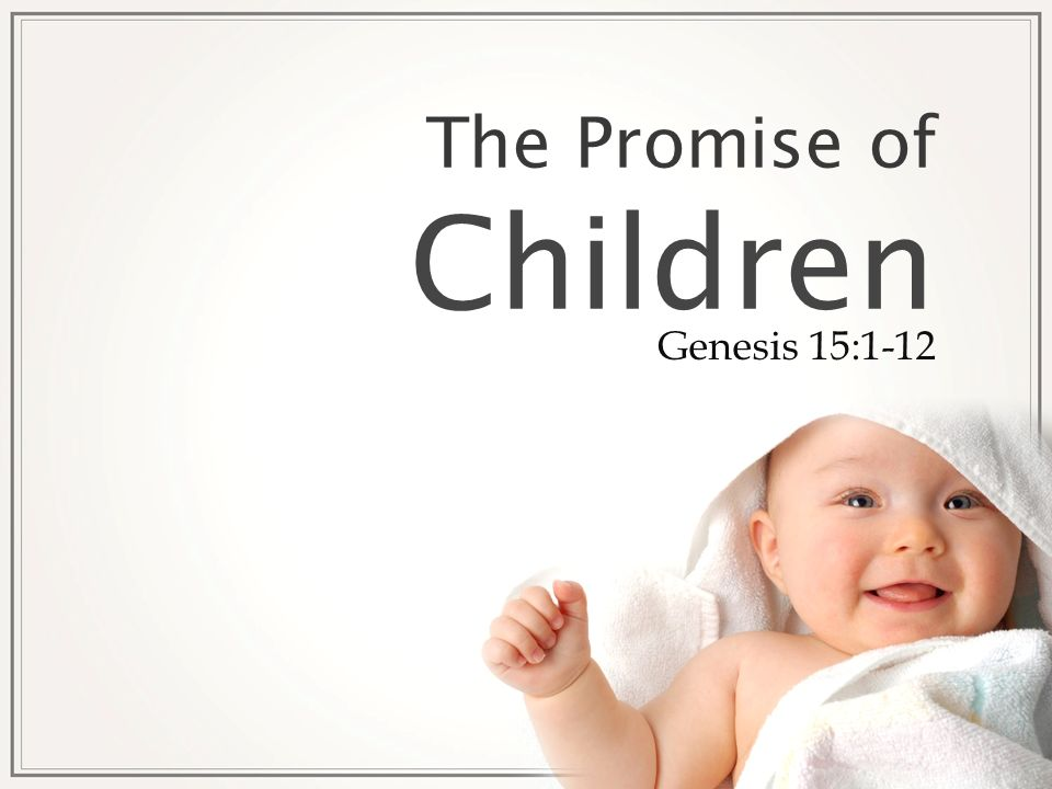 The Promise of Children Genesis 15:1-12