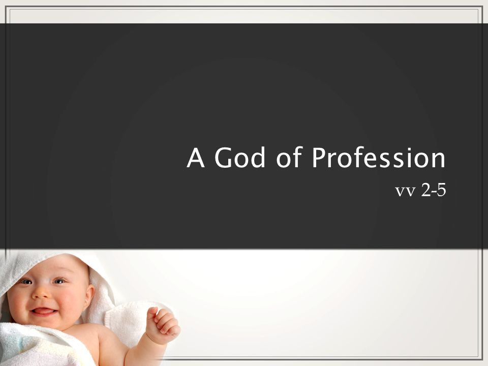 A God of Profession vv 2-5