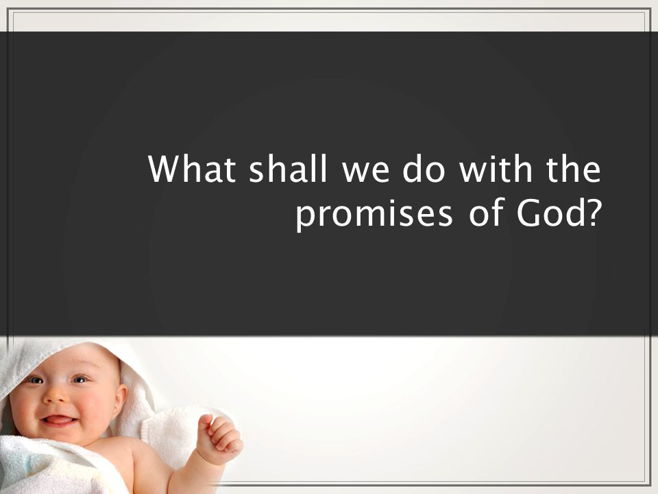 What shall we do with the promises of God?