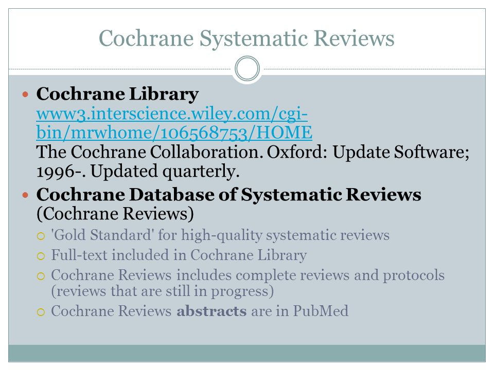 Cochrane Systematic Reviews Cochrane Library www3.interscience.wiley.com/cgi- bin/mrwhome/106568753/HOME The Cochrane Collaboration. Oxford: Update So