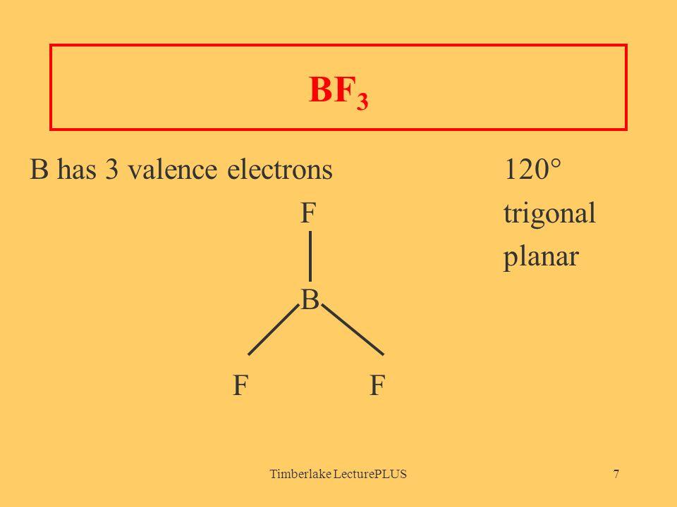 Timberlake LecturePLUS7 BF 3 B has 3 valence electrons 120° Ftrigonal planar B F