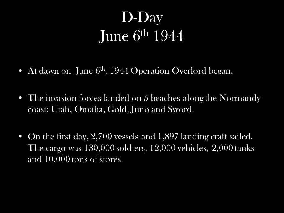 D-Day June 6 th 1944 At dawn on June 6 th, 1944 Operation Overlord began.