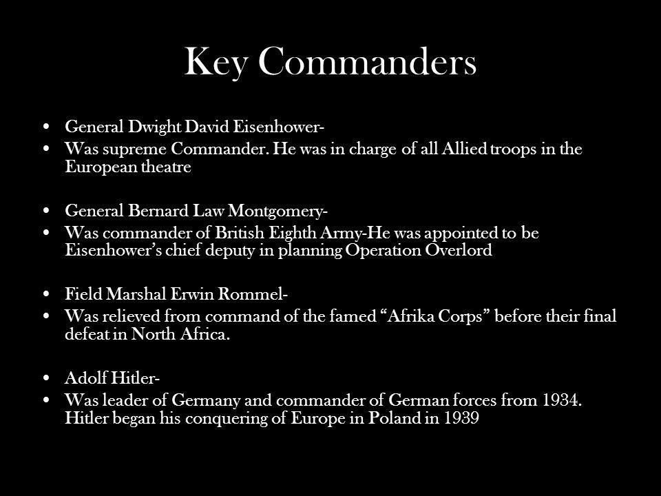 Key Commanders General Dwight David Eisenhower- Was supreme Commander.
