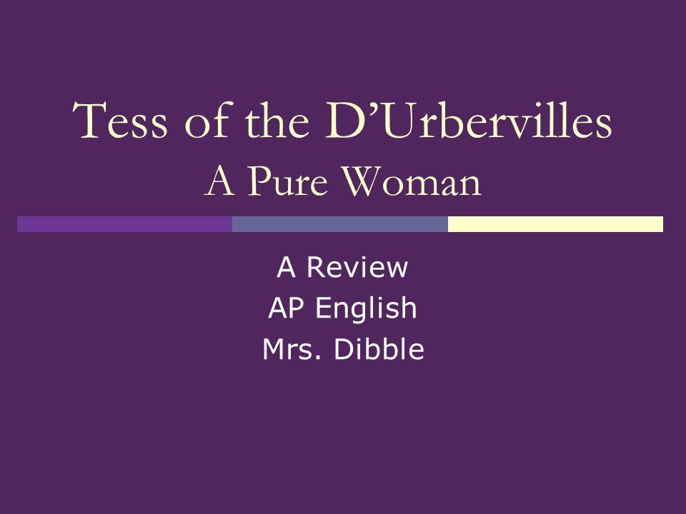 Tess of the DUrbervilles A Pure Woman A Review AP English Mrs. Dibble