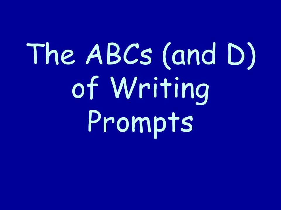 The ABCs (and D) of Writing Prompts