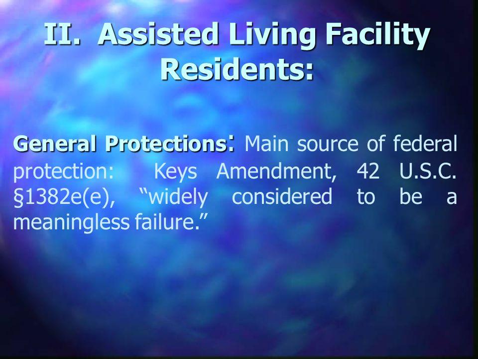 II. Assisted Living Facility Residents: General Protections : General Protections : Main source of federal protection: Keys Amendment, 42 U.S.C. §1382
