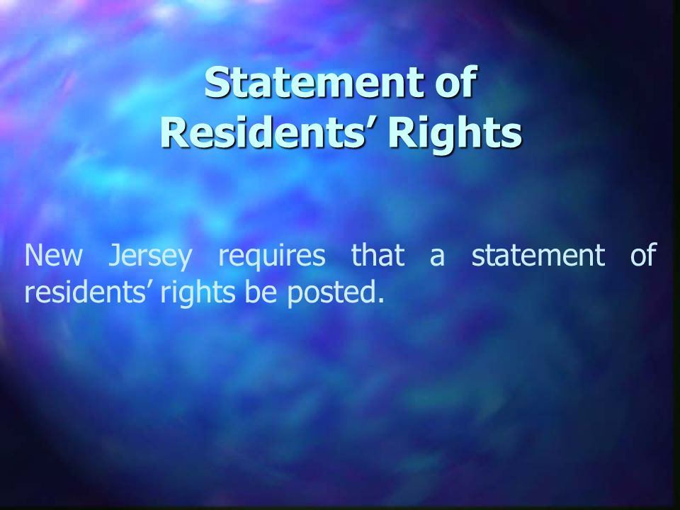 Statement of Residents Rights New Jersey requires that a statement of residents rights be posted.