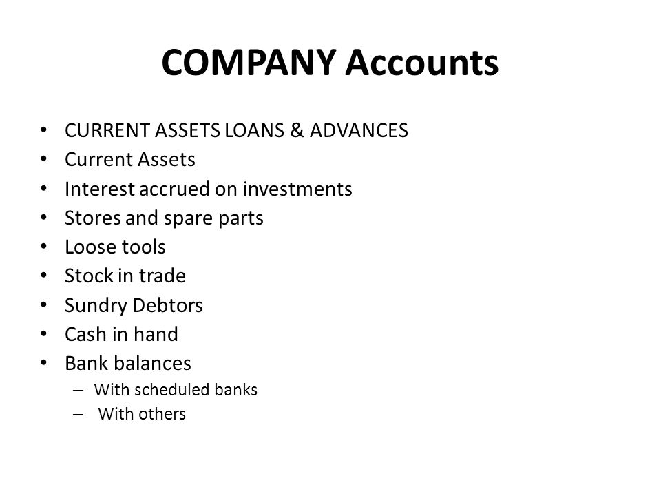 COMPANY Accounts CURRENT ASSETS LOANS & ADVANCES Current Assets Interest accrued on investments Stores and spare parts Loose tools Stock in trade Sund