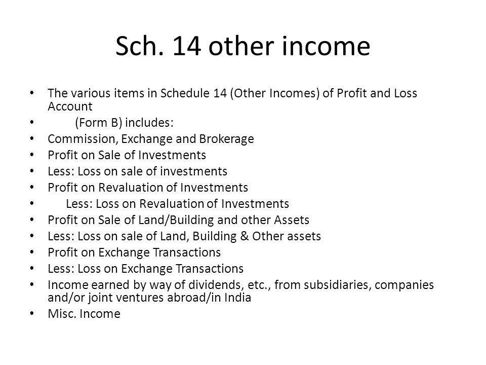 The various items in Schedule 14 (Other Incomes) of Profit and Loss Account (Form B) includes: Commission, Exchange and Brokerage Profit on Sale of In