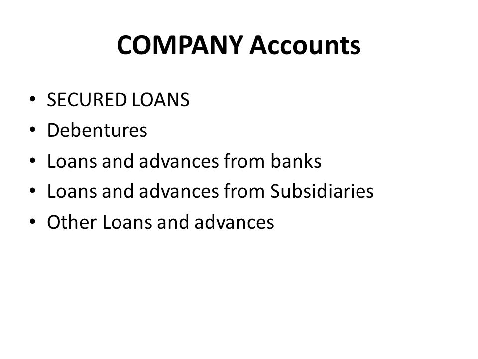 COMPANY Accounts SECURED LOANS Debentures Loans and advances from banks Loans and advances from Subsidiaries Other Loans and advances