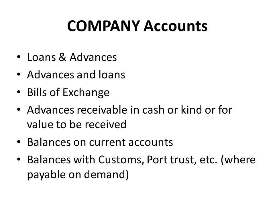 COMPANY Accounts Loans & Advances Advances and loans Bills of Exchange Advances receivable in cash or kind or for value to be received Balances on cur