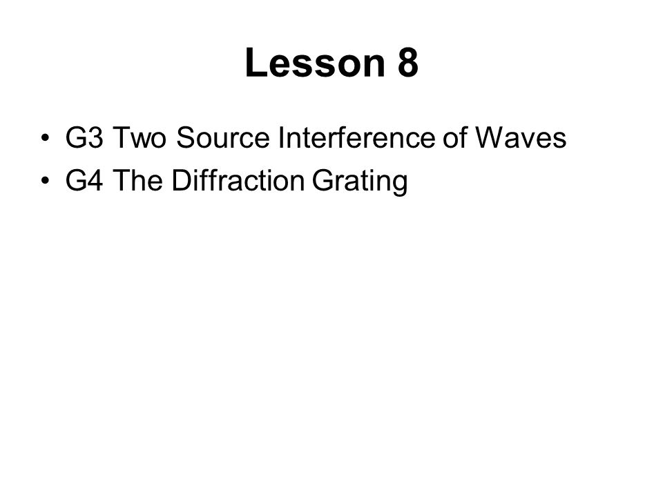 Lesson 8 G3 Two Source Interference of Waves G4 The Diffraction Grating