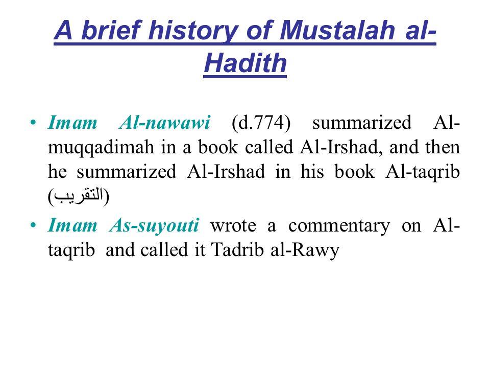 A brief history of Mustalah al- Hadith Imam Al-nawawi (d.774) summarized Al- muqqadimah in a book called Al-Irshad, and then he summarized Al-Irshad i
