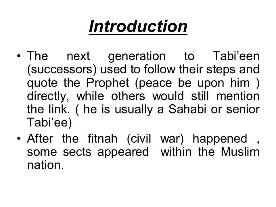 Introduction The next generation to Tabieen (successors) used to follow their steps and quote the Prophet (peace be upon him ) directly, while others