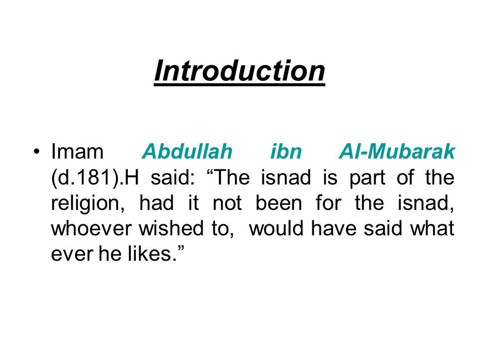 Introduction Imam Abdullah ibn Al-Mubarak (d.181).H said: The isnad is part of the religion, had it not been for the isnad, whoever wished to, would h