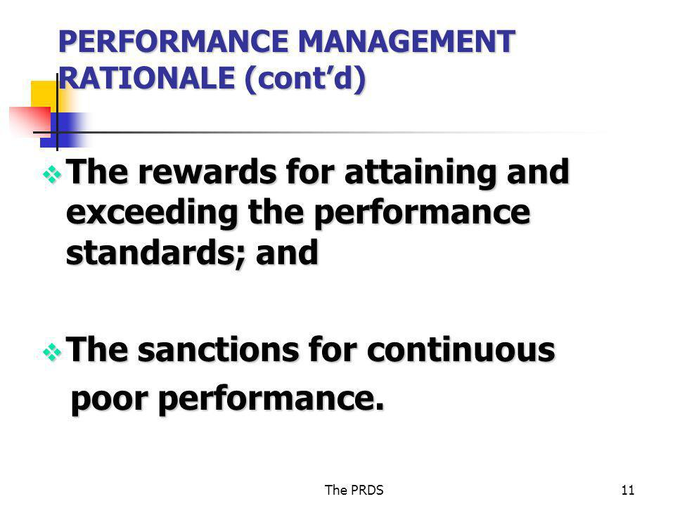 The PRDS11 PERFORMANCE MANAGEMENT RATIONALE (contd) The rewards for attaining and exceeding the performance standards; and The rewards for attaining a