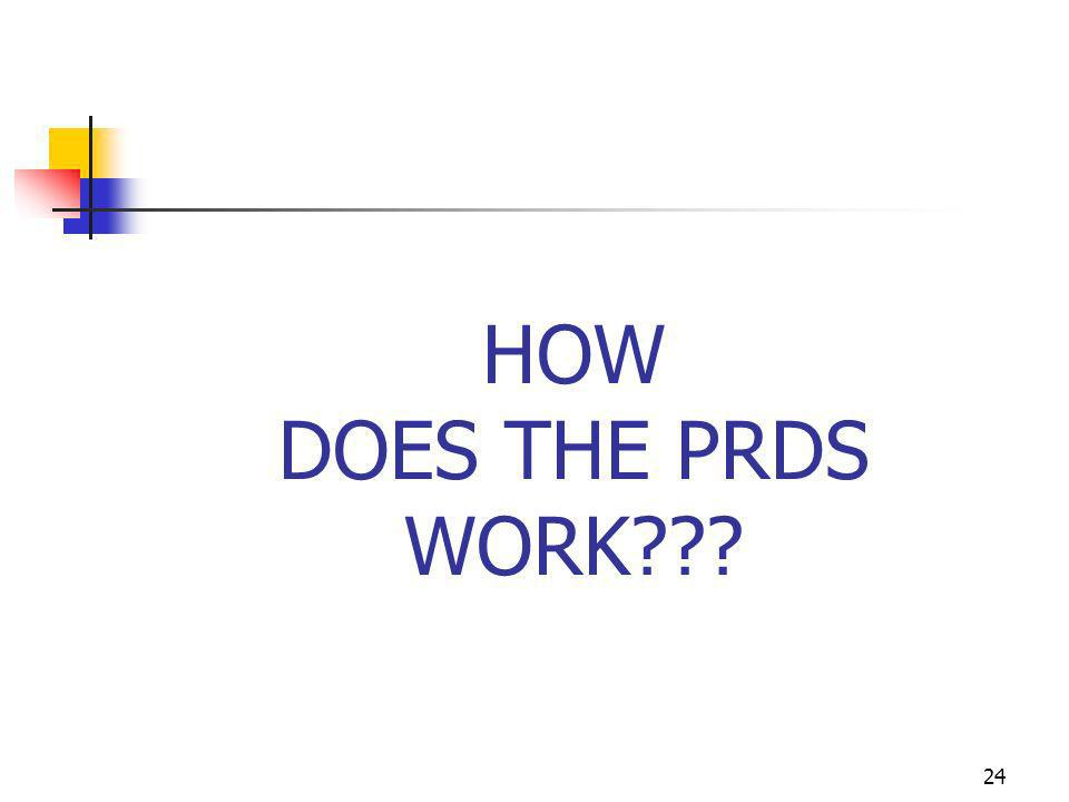 24 HOW DOES THE PRDS WORK???