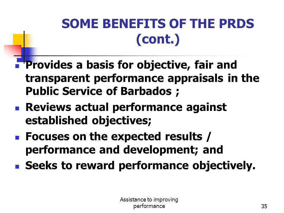Assistance to improving performance35 SOME BENEFITS OF THE PRDS (cont.) Provides a basis for objective, fair and transparent performance appraisals in