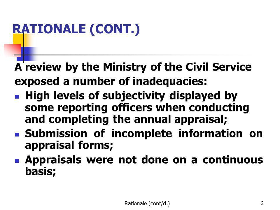Rationale (cont/d.)6 RATIONALE (CONT.) A review by the Ministry of the Civil Service exposed a number of inadequacies: High levels of subjectivity dis