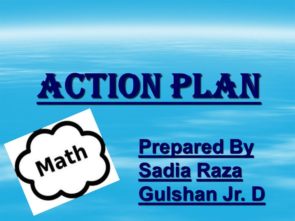 ACTION PLAN Prepared By Sadia Raza Gulshan Jr. D