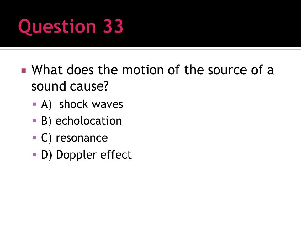 What does the motion of the source of a sound cause.
