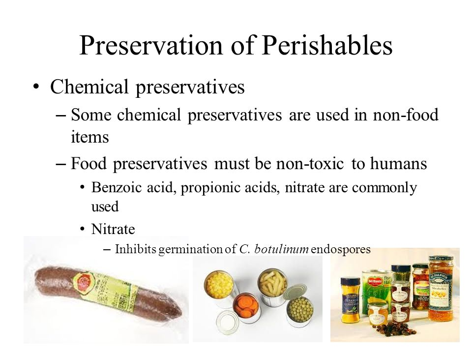 Chemical preservatives – Some chemical preservatives are used in non-food items – Food preservatives must be non-toxic to humans Benzoic acid, propion