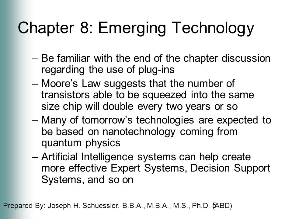 Prepared By: Joseph H. Schuessler, B.B.A., M.B.A., M.S., Ph.D. (ABD) Chapter 8: Emerging Technology –Be familiar with the end of the chapter discussio