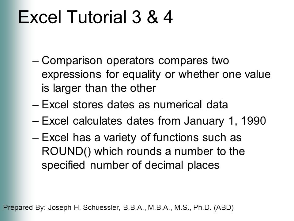 Prepared By: Joseph H. Schuessler, B.B.A., M.B.A., M.S., Ph.D. (ABD) Excel Tutorial 3 & 4 –Comparison operators compares two expressions for equality