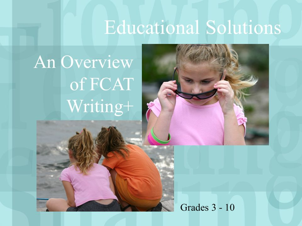 Educational Solutions An Overview of FCAT Writing+ Grades 3 - 10