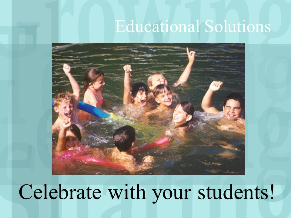 Celebrate with your students! Educational Solutions