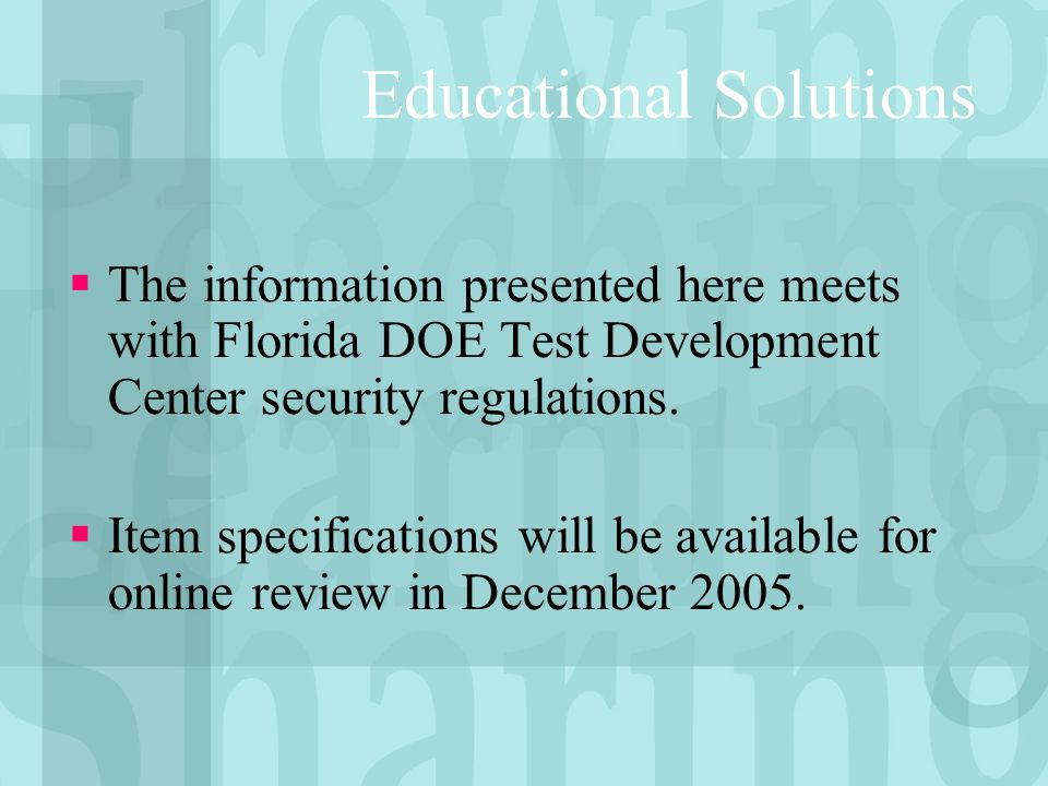 The information presented here meets with Florida DOE Test Development Center security regulations.
