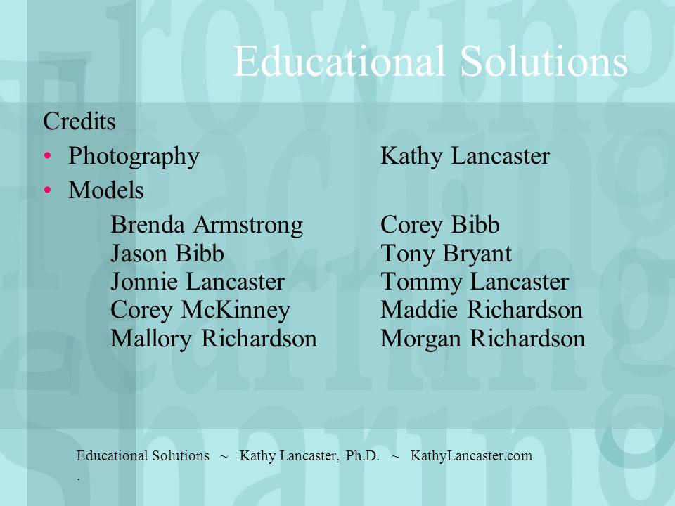 Educational Solutions Credits Photography Kathy Lancaster Models Brenda ArmstrongCorey Bibb Jason BibbTony Bryant Jonnie LancasterTommy Lancaster Core