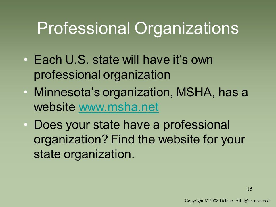 Copyright © 2008 Delmar. All rights reserved. 15 Professional Organizations Each U.S. state will have its own professional organization Minnesotas org