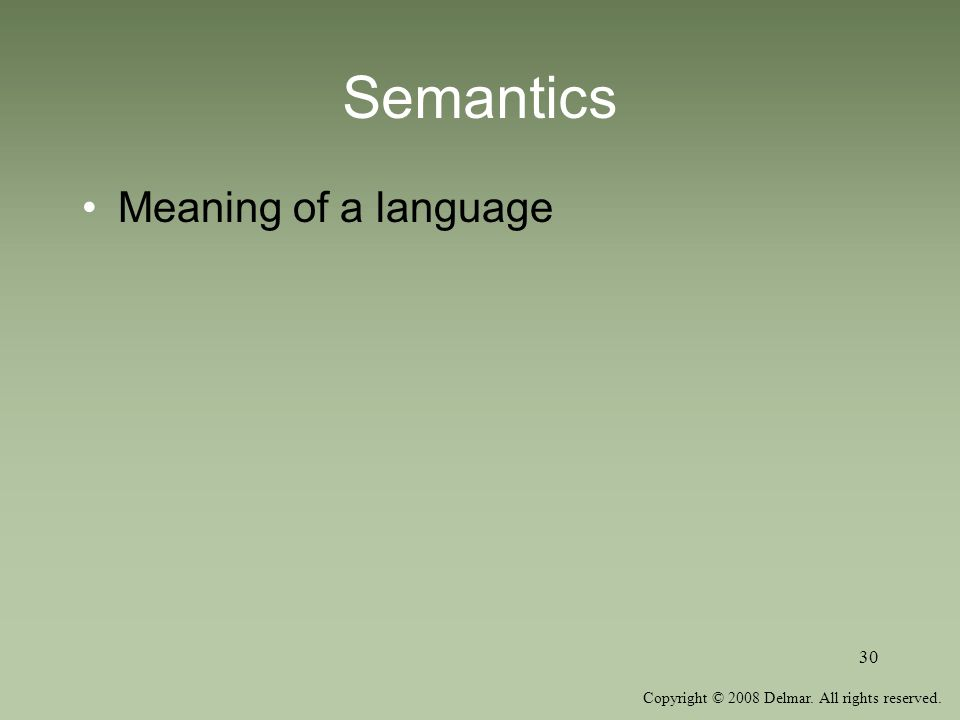 Copyright © 2008 Delmar. All rights reserved. 30 Semantics Meaning of a language