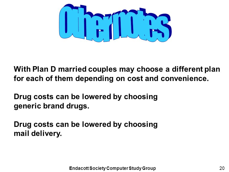 Endacott Society Computer Study Group20 With Plan D married couples may choose a different plan for each of them depending on cost and convenience.