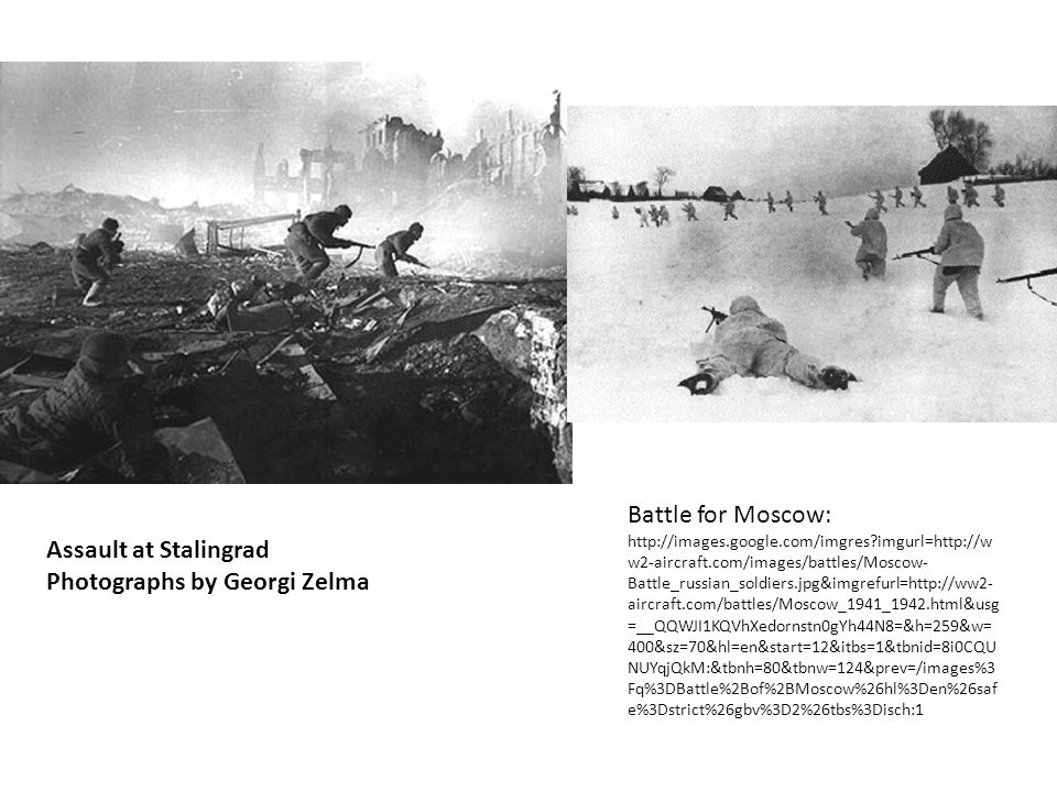 Assault at Stalingrad Photographs by Georgi Zelma Assault at Stalingrad Photographs by Georgi Zelma Battle for Moscow: http://images.google.com/imgres