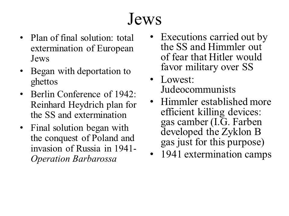 Jews Plan of final solution: total extermination of European Jews Began with deportation to ghettos Berlin Conference of 1942: Reinhard Heydrich plan