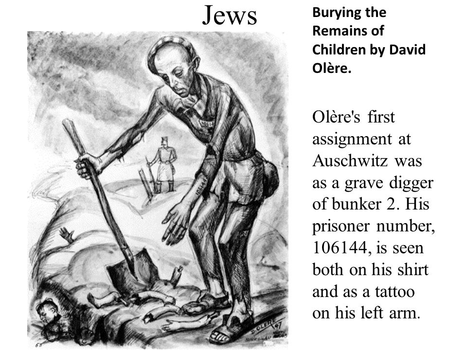 Jews Burying the Remains of Children by David Olère. Olère's first assignment at Auschwitz was as a grave digger of bunker 2. His prisoner number, 106