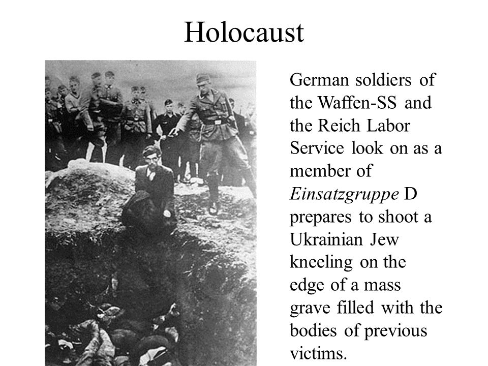 Holocaust German soldiers of the Waffen-SS and the Reich Labor Service look on as a member of Einsatzgruppe D prepares to shoot a Ukrainian Jew kneeli
