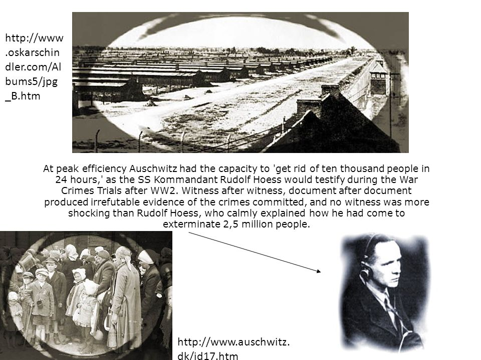 At peak efficiency Auschwitz had the capacity to 'get rid of ten thousand people in 24 hours,' as the SS Kommandant Rudolf Hoess would testify during