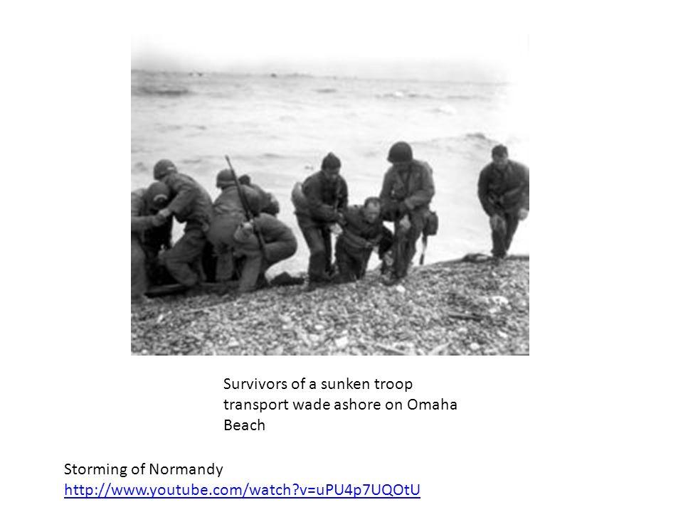 Survivors of a sunken troop transport wade ashore on Omaha Beach Storming of Normandy http://www.youtube.com/watch?v=uPU4p7UQOtU