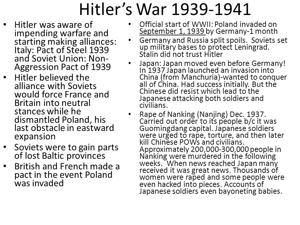 Hitlers War 1939-1941 Hitler was aware of impending warfare and starting making alliances: Italy: Pact of Steel 1939 and Soviet Union: Non- Aggression