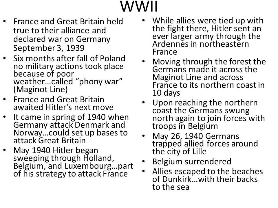 WWII France and Great Britain held true to their alliance and declared war on Germany September 3, 1939 Six months after fall of Poland no military ac
