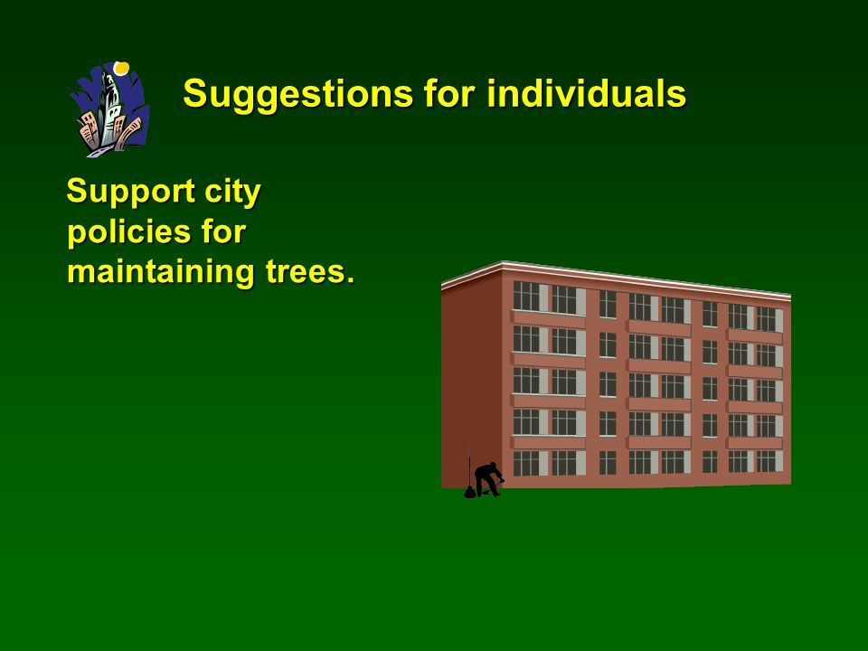 Support city policies for maintaining trees. Suggestions for individuals