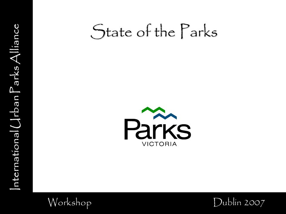 International Urban Parks Alliance Workshop Dublin 2007 State of the Parks